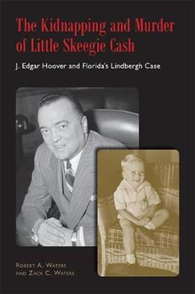 The Kidnapping and Murder of Little Skeegie Cash - Robert A. Waters