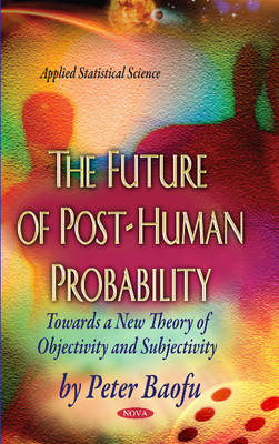 Future of Post-Human Probability - Peter Baofu