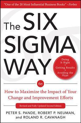 The Six Sigma Way:  How to Maximize the Impact of Your Change and Improvement Efforts, Second edition - Peter S. Pande