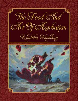Food and Art of Azerbaijan - Khabiba Kashkay