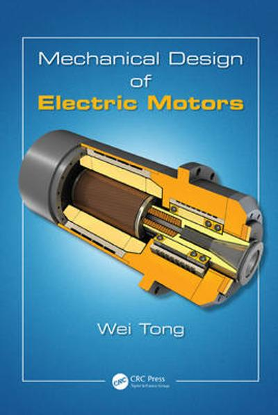 Mechanical Design of Electric Motors - Wei Tong