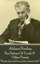 Defeat Of Youth & Other Poems - Aldous Huxley