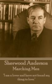 Marching Men - Sherwood, Anderson