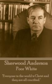 Poor White - Sherwood, Anderson