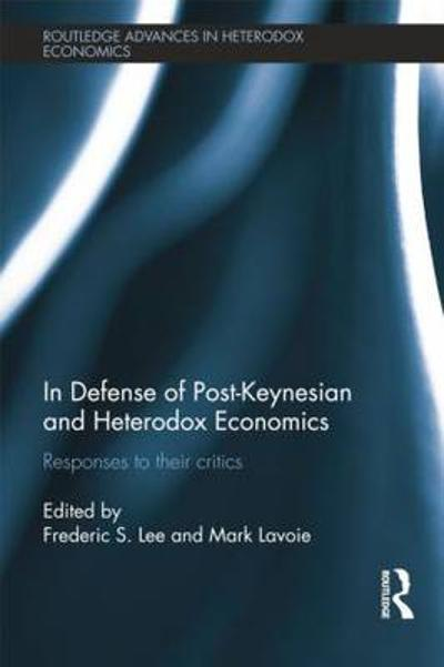 In Defense of Post-Keynesian and Heterodox Economics - Frederic S. Lee