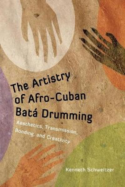 The Artistry of Afro-Cuban Bata Drumming - Kenneth Schweitzer