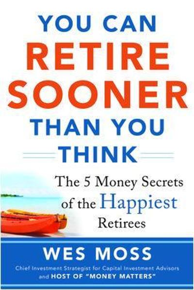 You Can Retire Sooner Than You Think - Wes Moss