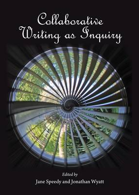 Collaborative Writing as Inquiry - Jane Speedy