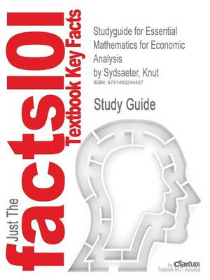 Studyguide for Essential Mathematics for Economic Analysis by Sydsaeter, Knut, ISBN 9780273760689 - Cram101 Textbook Reviews