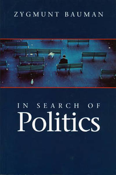In Search of Politics - Zygmunt Bauman