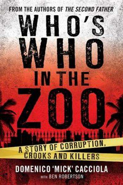 Who's Who In The Zoo: A Story of Corruption, Crooks and Killers - Domenico Cacciola