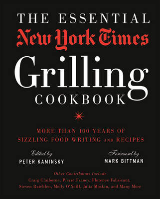 The Essential New York Times Grilling Cookbook - Peter Kaminsky