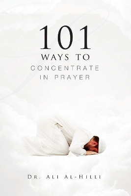 101 Ways to Concentrate in Prayer - Dr. Ali Al-Hilli