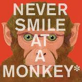 Never Smile at a Monkey: And 17 Other Important Things to Remember - Steve Jenkins