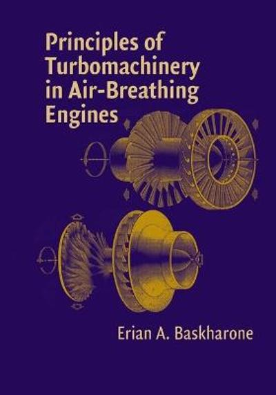 Principles of Turbomachinery in Air-Breathing Engines - Erian A. Baskharone