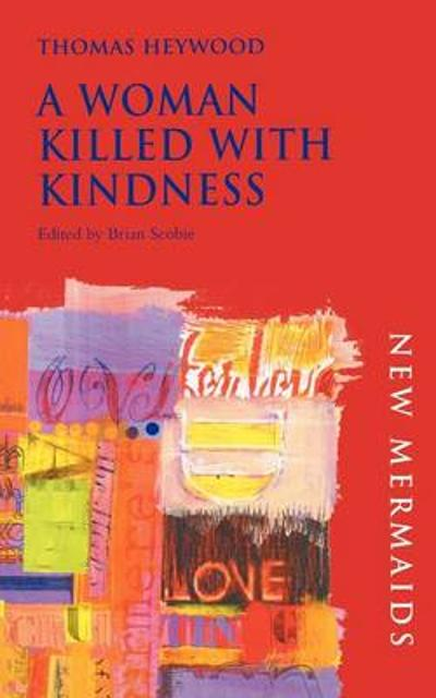A Woman Killed with Kindness - Thomas Heywood