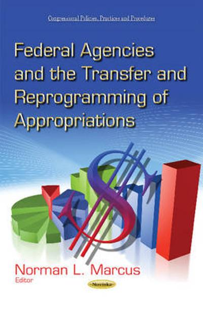 Federal Agencies & the Transfer & Reprogramming of Appropriations - Norman L. Marcus