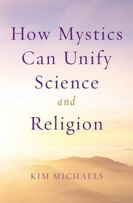 How Mystics Can Unify Science and Religion - Kim Michaels