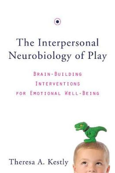 The Interpersonal Neurobiology of Play - Theresa A. Kestly