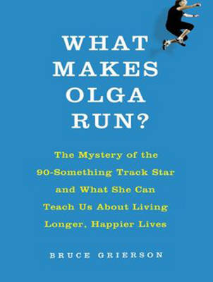 What Makes Olga Run? - Bruce Grierson