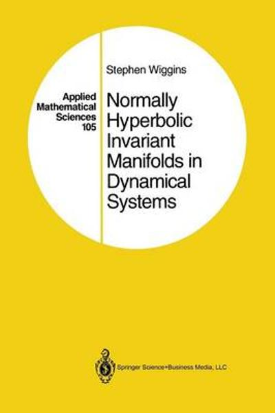 Normally Hyperbolic Invariant Manifolds in Dynamical Systems - Stephen Wiggins