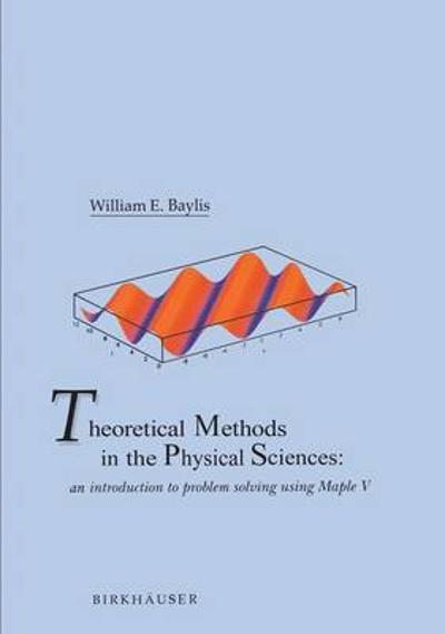 Theoretical Methods in the Physical Sciences - William E. Baylis
