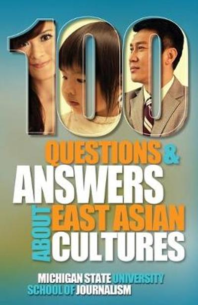 100 Questions and Answers about East Asian Cultures - Michigan State School of Journalism