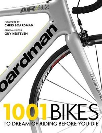 1001 bikes to dream of riding before you die - Guy Kesteven