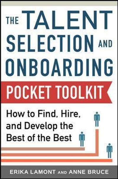 Talent Selection and Onboarding Tool Kit: How to Find, Hire, and Develop the Best of the Best - Erika Lamont