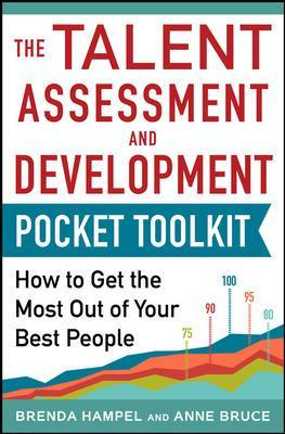 Talent Assessment and Development Pocket Tool Kit: How to Get the Most out of Your Best People - Anne Bruce