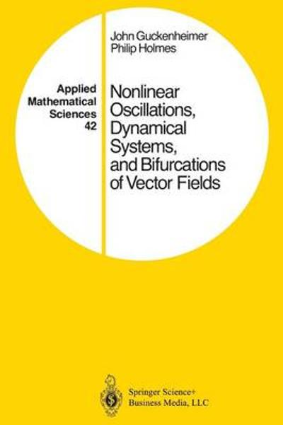 Nonlinear Oscillations, Dynamical Systems, and Bifurcations of Vector Fields - John Guckenheimer