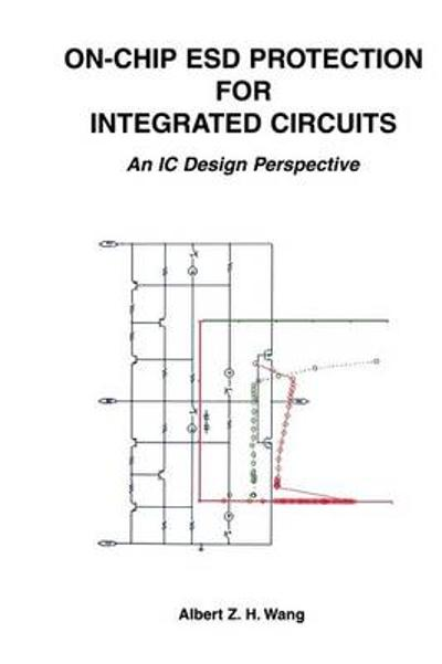 On-Chip ESD Protection for Integrated Circuits - Albert Z.H. Wang