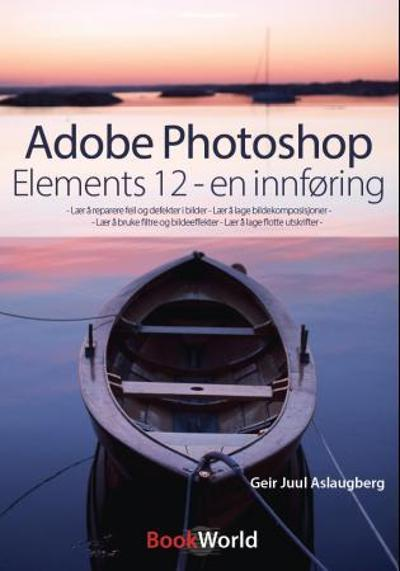Adobe photoshop elements 12 - Geir Juul Aslaugberg