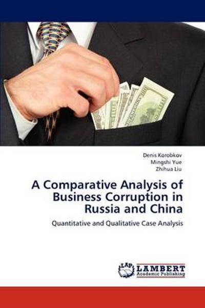 A Comparative Analysis of Business Corruption in Russia and China - Denis Korobkov