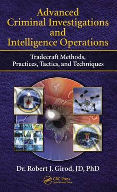 Advanced Criminal Investigations and Intelligence Operations - Robert J Girod