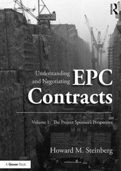Understanding and Negotiating EPC Contracts, Volume 1 - Howard M. Steinberg
