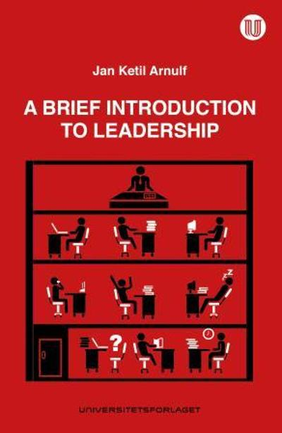 A brief introduction to leadership - Jan Ketil Arnulf