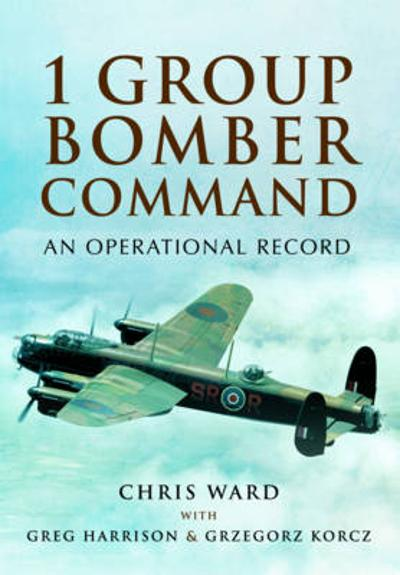 1 Group Bomber Command: An Operational Record - Chris Ward