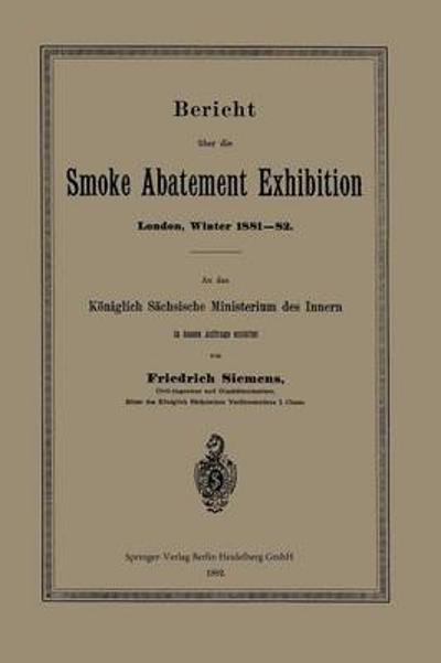 Bericht  ber Die Smoke Abatement Exhibition, London, Winter 1881-82 - Friedrich Siemens