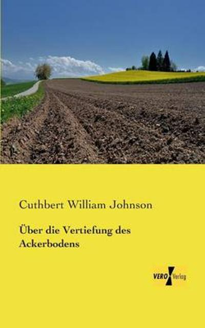 UEber die Vertiefung des Ackerbodens - Cuthbert William Johnson