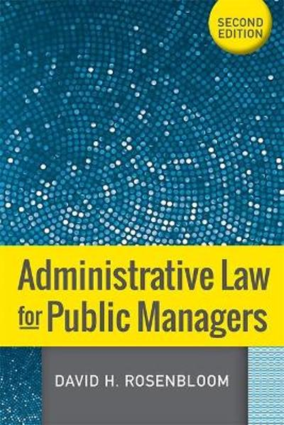 Administrative Law for Public Managers - David H. Rosenbloom