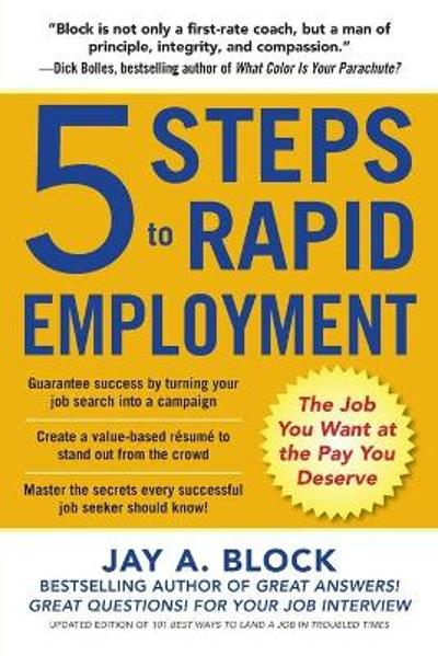 5 Steps to Rapid Employment: The Job You Want at the Pay You Deserve - Jay Block