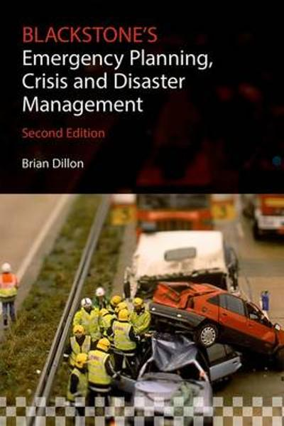 Blackstone's Emergency Planning, Crisis and Disaster Management - Brian Dillon