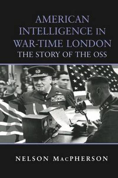 American Intelligence in War-time London - Nelson MacPherson