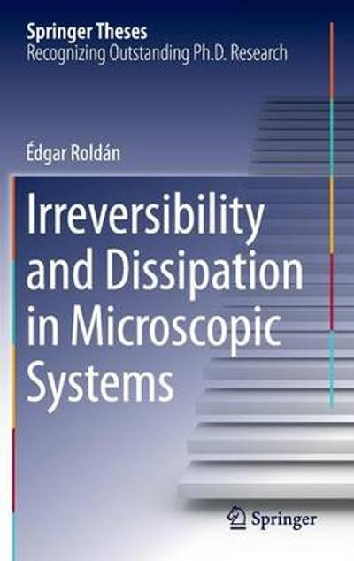 Irreversibility and Dissipation in Microscopic Systems - Edgar Roldan