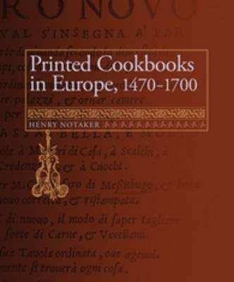 Printed Cookbooks in Europe, 1470-1700 - Henry Notaker