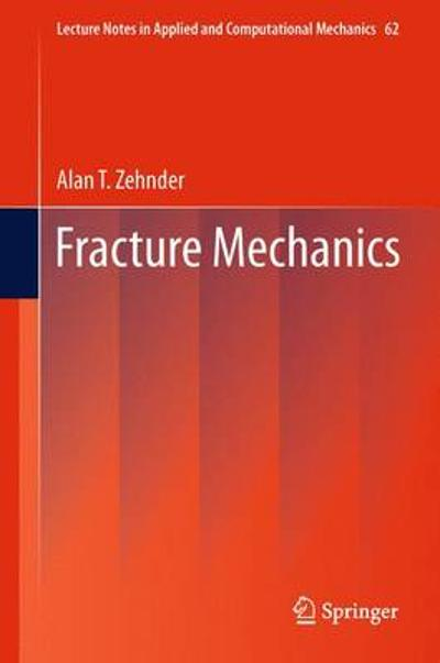 Fracture Mechanics - Alan T. Zehnder