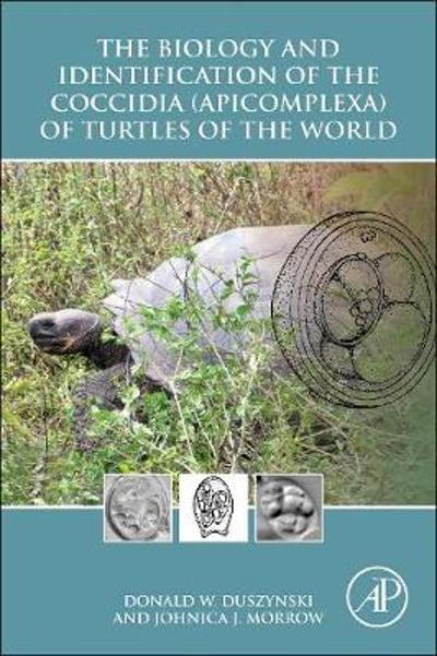 The Biology and Identification of the Coccidia (Apicomplexa) of Turtles of the World - Donald W. Duszynski