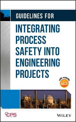 Guidelines for Integrating Process Safety into Engineering Projects - CCPS