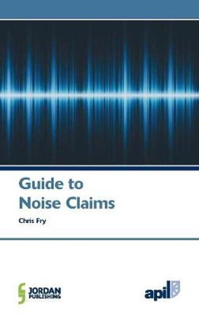 APIL Guide to Noise Claims - Chris Fry
